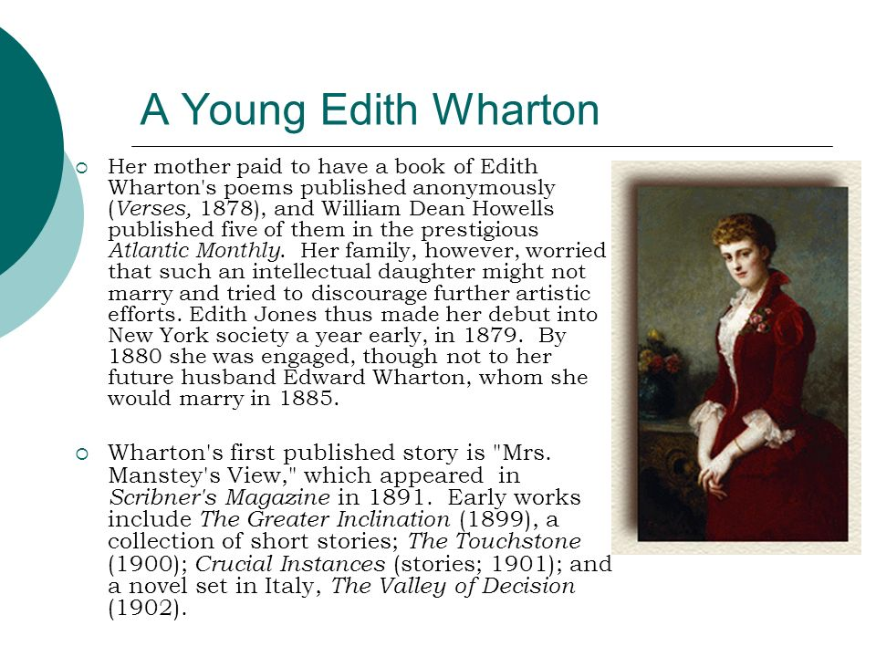A Young Edith Wharton Her mother paid to have a book of Edith Wharton's poems published anonymously ( Verses, 1878), and William Dean Howells publishe