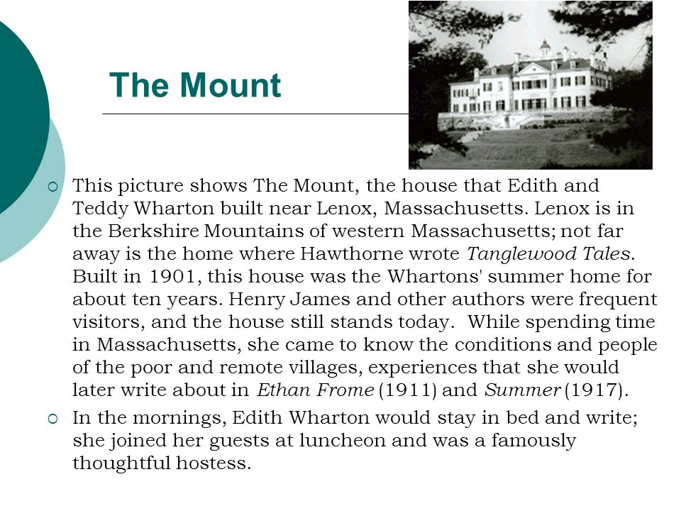 The Mount This picture shows The Mount, the house that Edith and Teddy Wharton built near Lenox, Massachusetts. Lenox is in the Berkshire Mountains of
