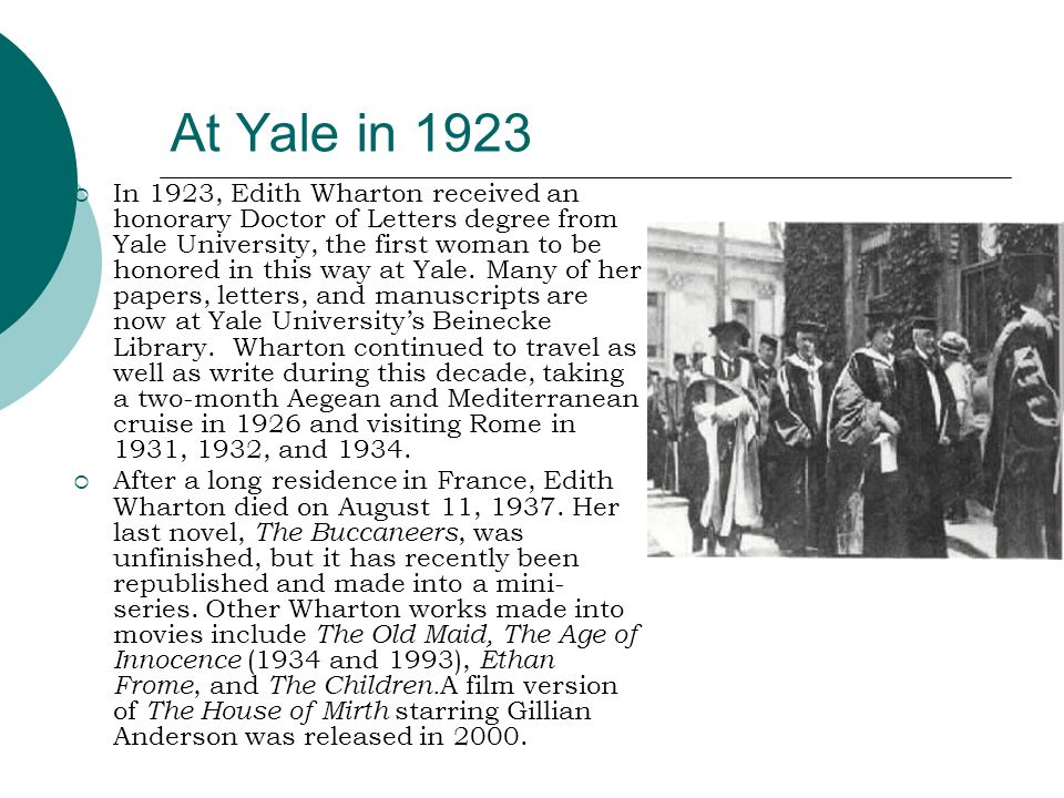 At Yale in 1923 In 1923, Edith Wharton received an honorary Doctor of Letters degree from Yale University, the first woman to be honored in this way a
