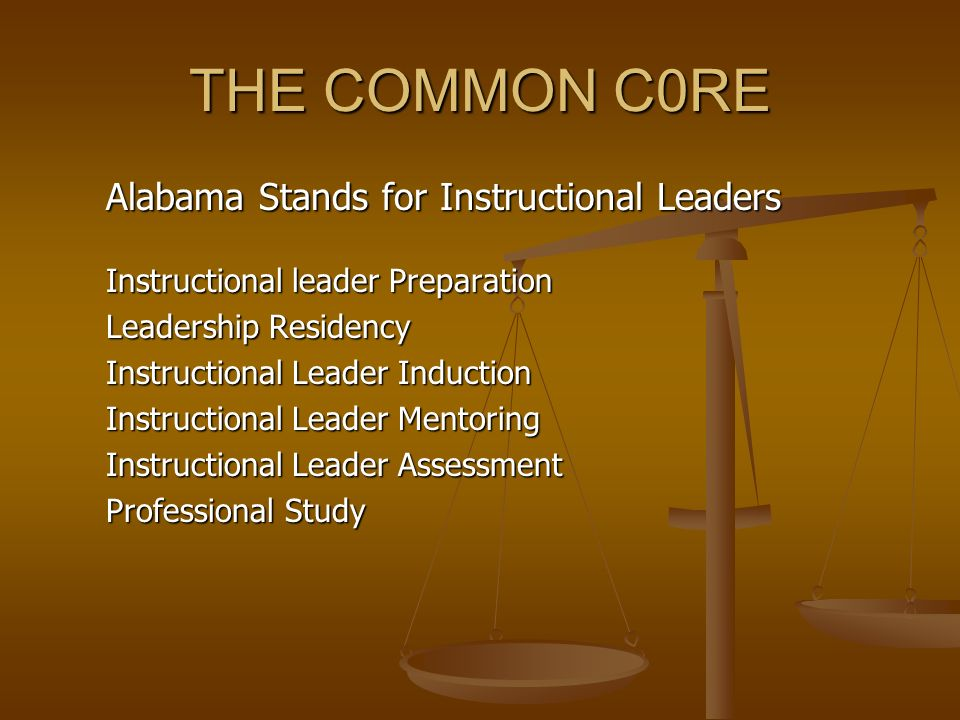 The Common Core Alabama Quality Teaching Standards Teacher Preparation Clinical Experience Teacher Induction Teacher Mentoring Teacher Assessment Professional Study