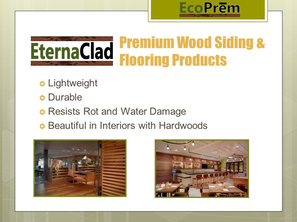 Premium Wood Siding & Flooring Products Lightweight Durable Resists Rot and Water Damage Beautiful in Interiors with Hardwoods