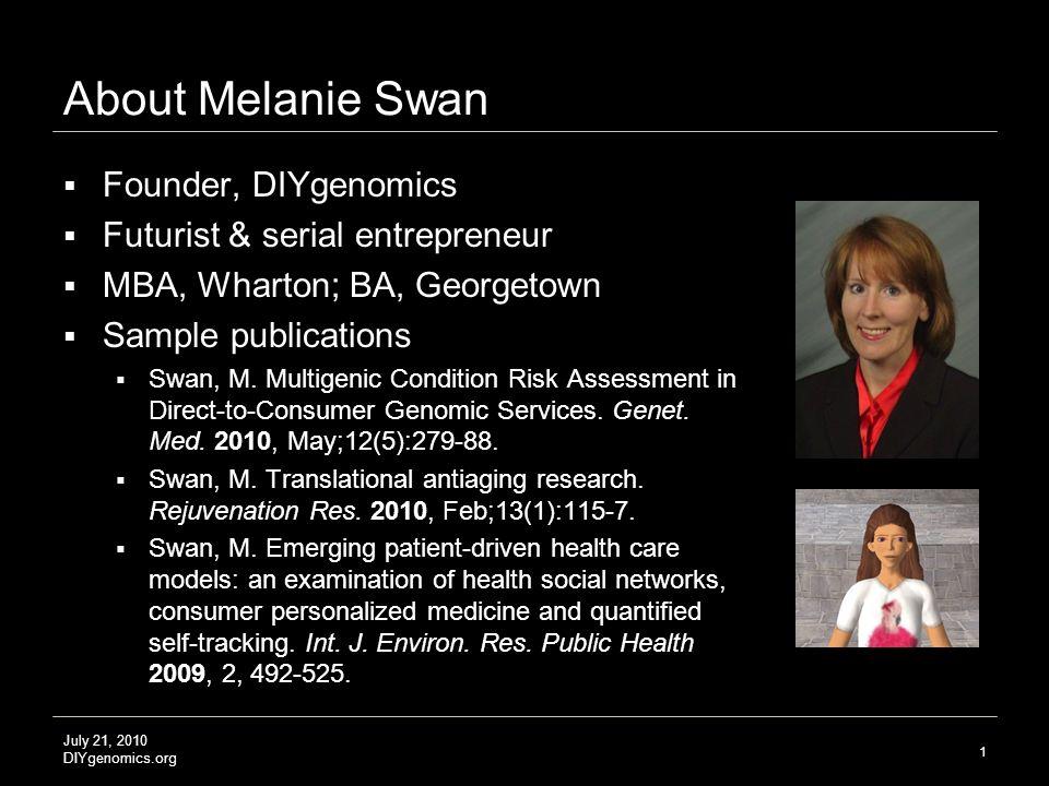 DIYgenomics: an open platform for citizen science Melanie Swan Founder DIYgenomics 415-505-4426 @DIYgenomics www.DIYgenomics.org studies@DIYgenomics.org July 21, 2010 OSCON, Portland OR Slides: http://slideshare.net/LaBlogga/slideshows