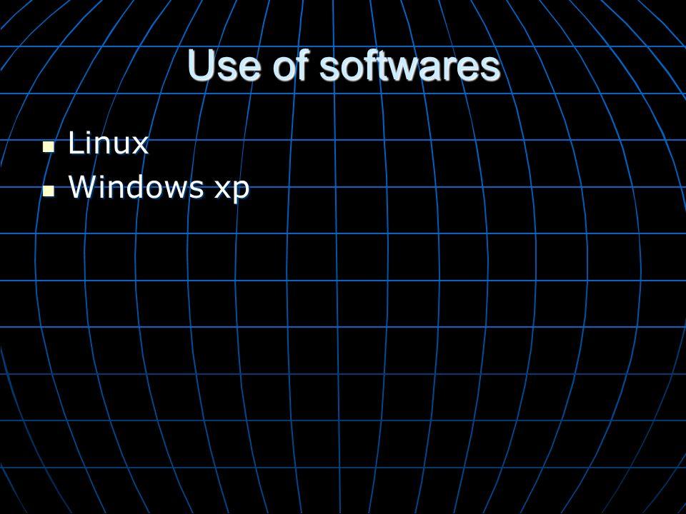 Use of softwares Linux Linux Windows xp Windows xp