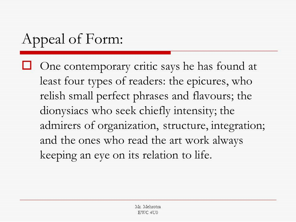 Mr. Mehrotra EWC 4U0 Appeal of Form: One contemporary critic says he has found at least four types of readers: the epicures, who relish small perfect