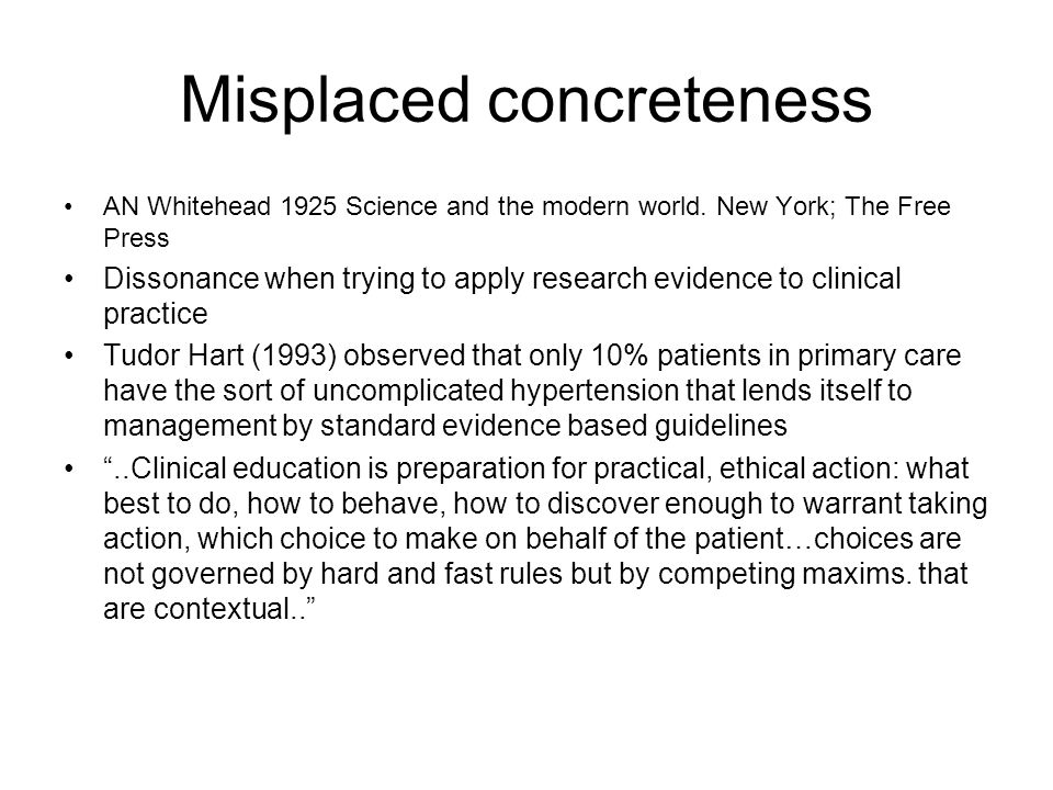 Misplaced concreteness AN Whitehead 1925 Science and the modern world. New York; The Free Press Dissonance when trying to apply research evidence to c