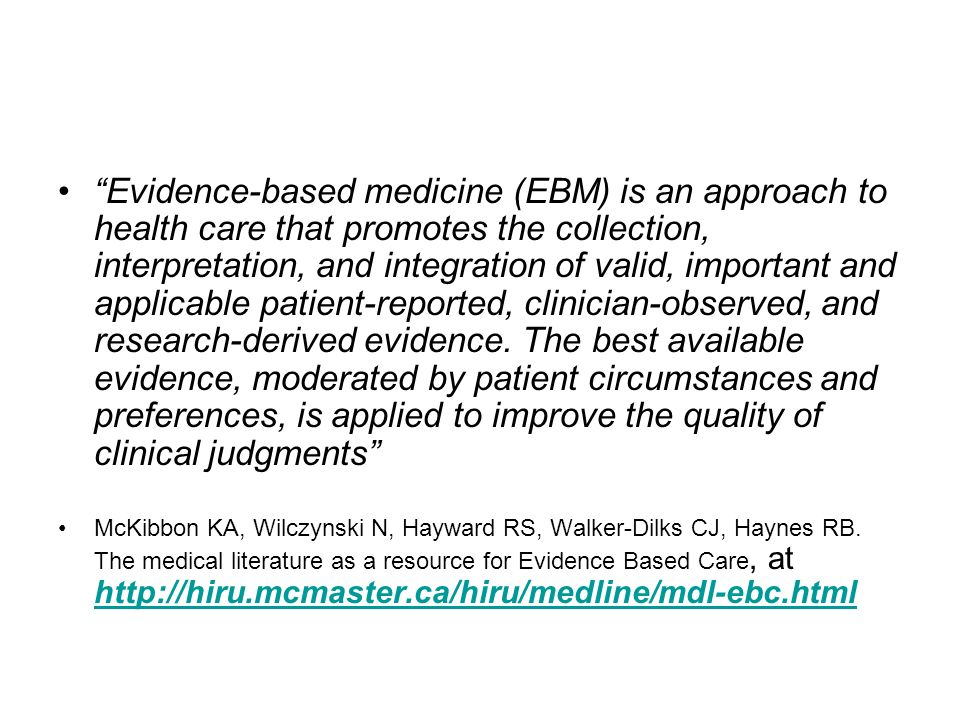 Evidence-based medicine (EBM) is an approach to health care that promotes the collection, interpretation, and integration of valid, important and appl