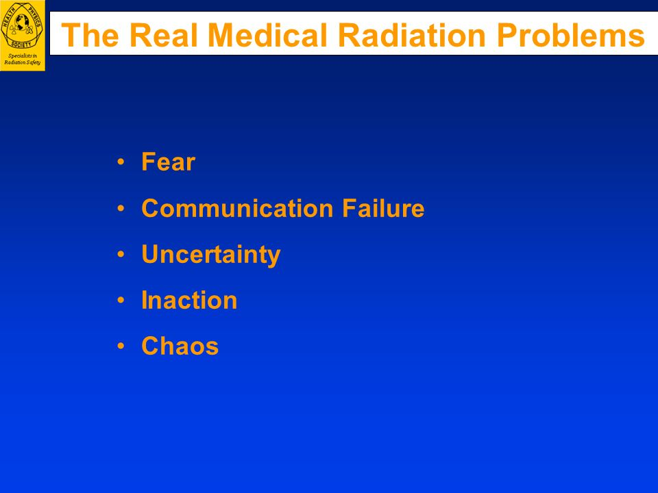 The Real Medical Radiation Problems Fear Communication Failure Uncertainty Inaction Chaos