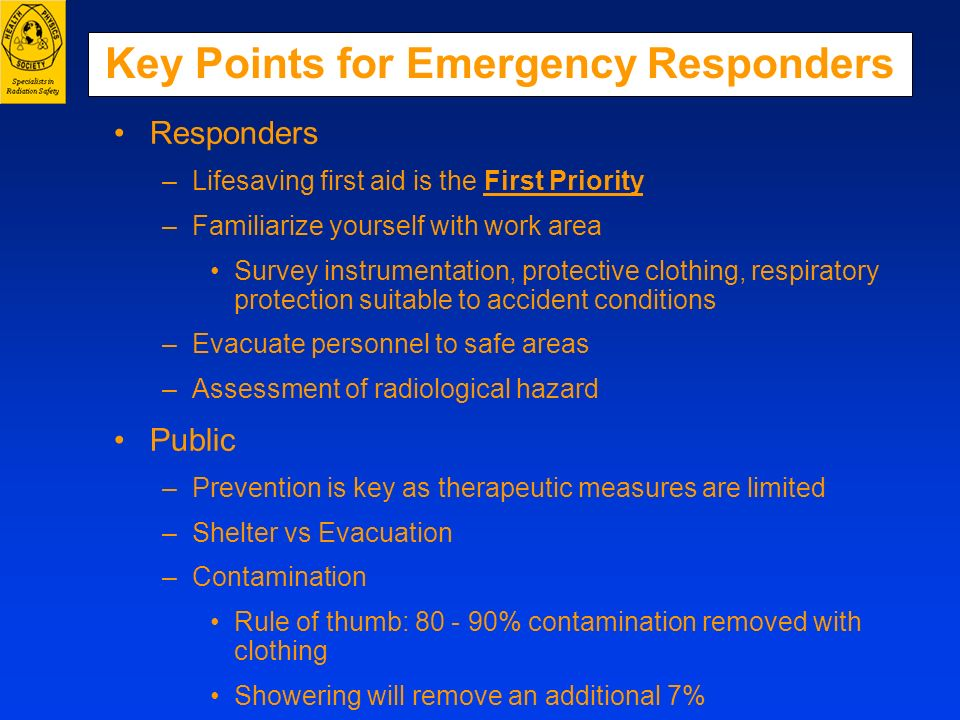 Key Points for Emergency Responders Responders –Lifesaving first aid is the First Priority –Familiarize yourself with work area Survey instrumentation