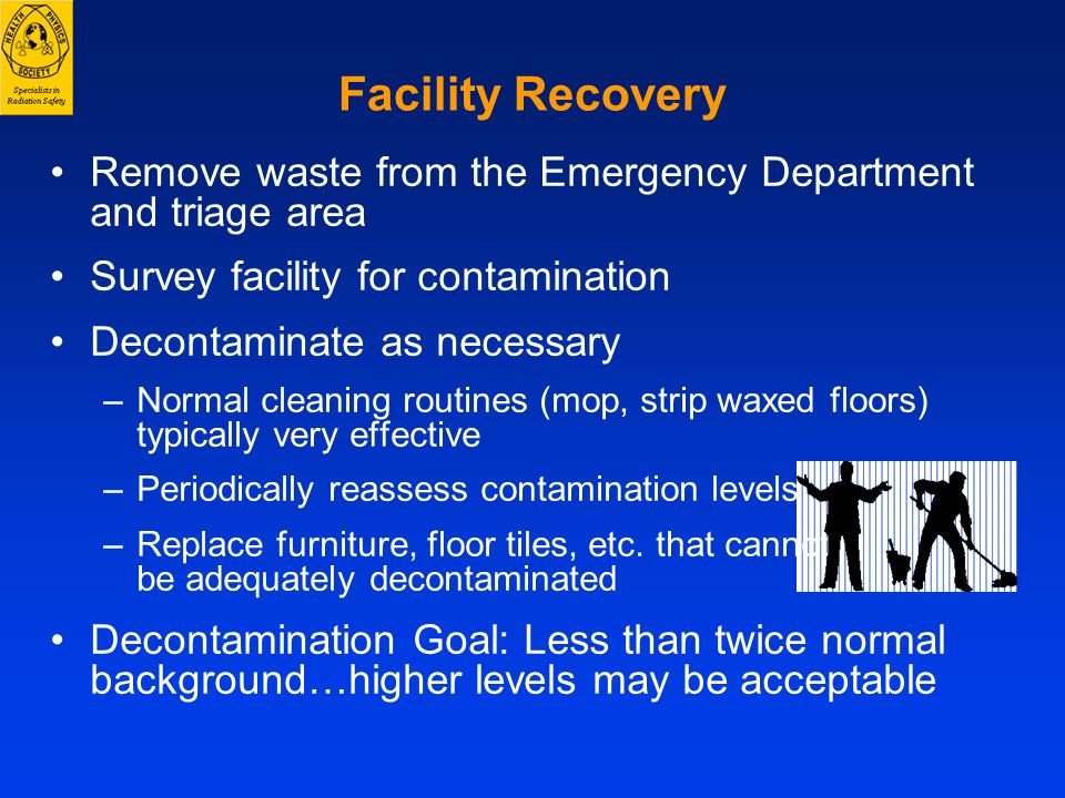 Facility Recovery Remove waste from the Emergency Department and triage area Survey facility for contamination Decontaminate as necessary –Normal clea