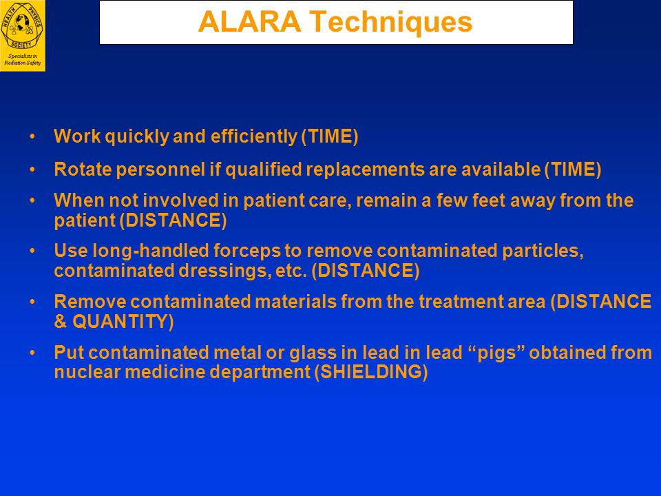 ALARA Techniques Work quickly and efficiently (TIME) Rotate personnel if qualified replacements are available (TIME) When not involved in patient care