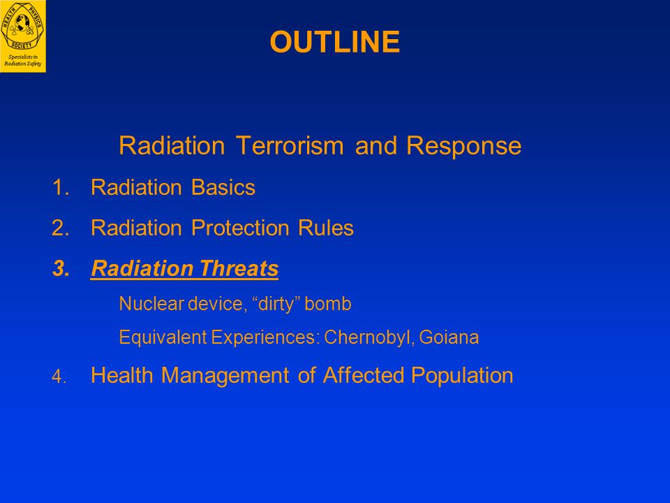 OUTLINE Radiation Terrorism and Response 1.Radiation Basics 2.Radiation Protection Rules 3.Radiation Threats Nuclear device, dirty bomb Equivalent Exp