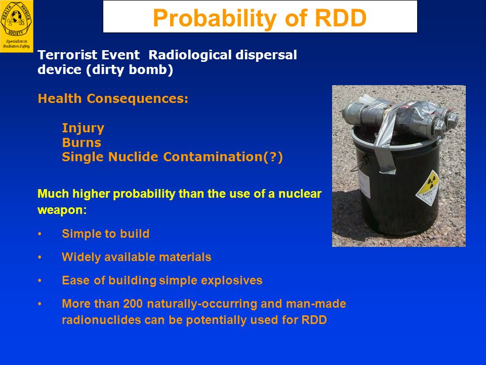 Probability of RDD Simple to build Widely available materials Ease of building simple explosives More than 200 naturally-occurring and man-made radion