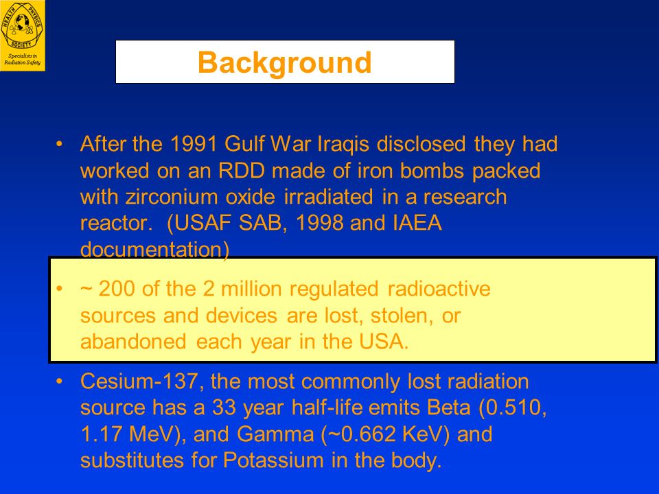 Background After the 1991 Gulf War Iraqis disclosed they had worked on an RDD made of iron bombs packed with zirconium oxide irradiated in a research
