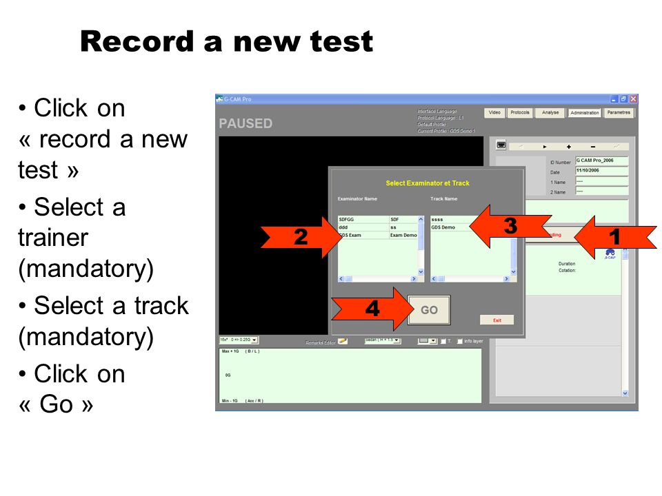 Record a new test Click on « record a new test » Select a trainer (mandatory) Select a track (mandatory) Click on « Go » 12 3 4
