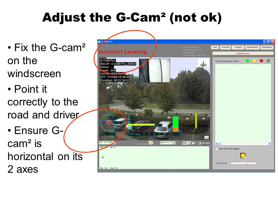 Adjust the G-Cam² (not ok) Fix the G-cam² on the windscreen Point it correctly to the road and driver Ensure G- cam² is horizontal on its 2 axes