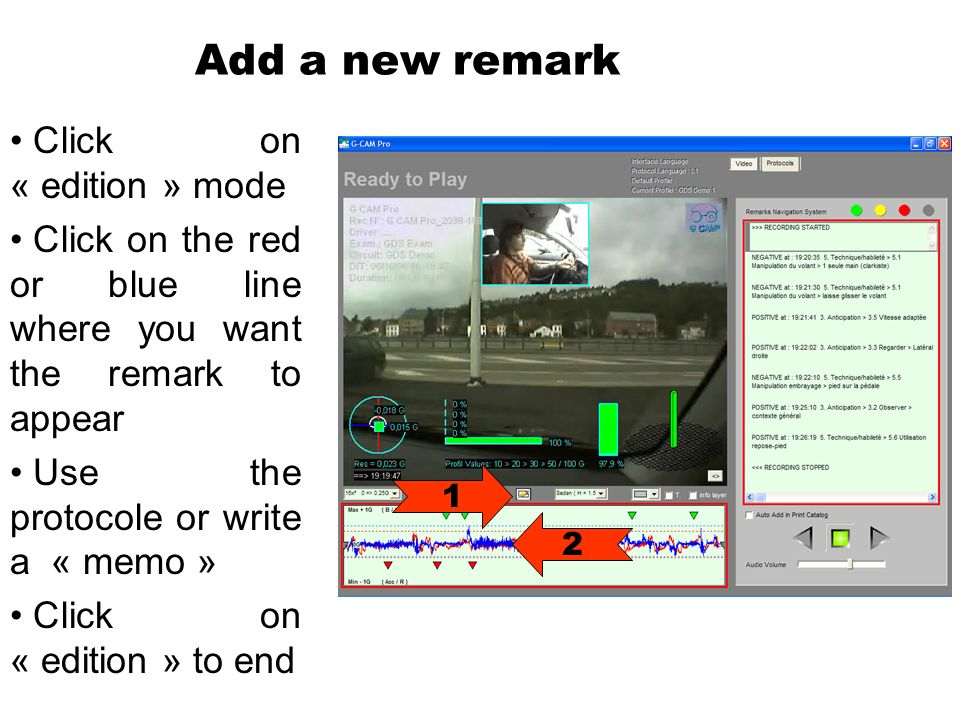 Add a new remark Click on « edition » mode Click on the red or blue line where you want the remark to appear Use the protocole or write a « memo » Click on « edition » to end 1 2
