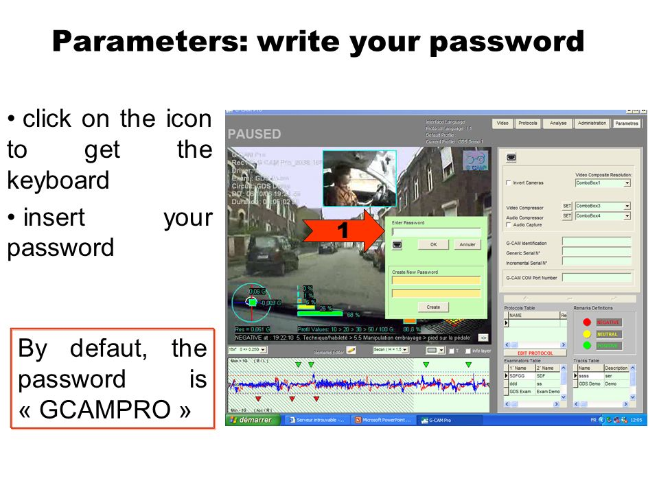 Parameters: write your password click on the icon to get the keyboard insert your password 1 By defaut, the password is « GCAMPRO »