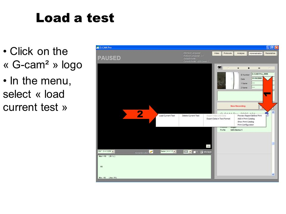 Load a test Click on the « G-cam² » logo In the menu, select « load current test » 1 2