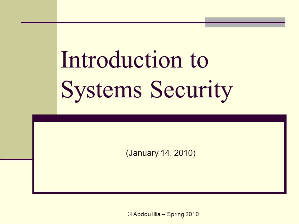 Introduction to Systems Security (January 14, 2010) © Abdou Illia – Spring 2010