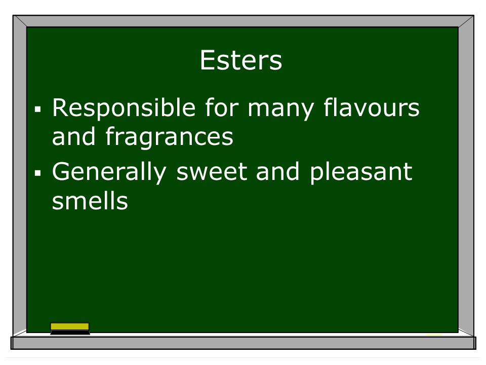 Esters Responsible for many flavours and fragrances Generally sweet and pleasant smells