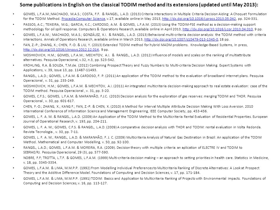 Some publications in English on the classical TODIM method and its extensions (updated until May 2013): GOMES, L.F.A.M.;MACHADO, M.A.S.; COSTA, F.F.