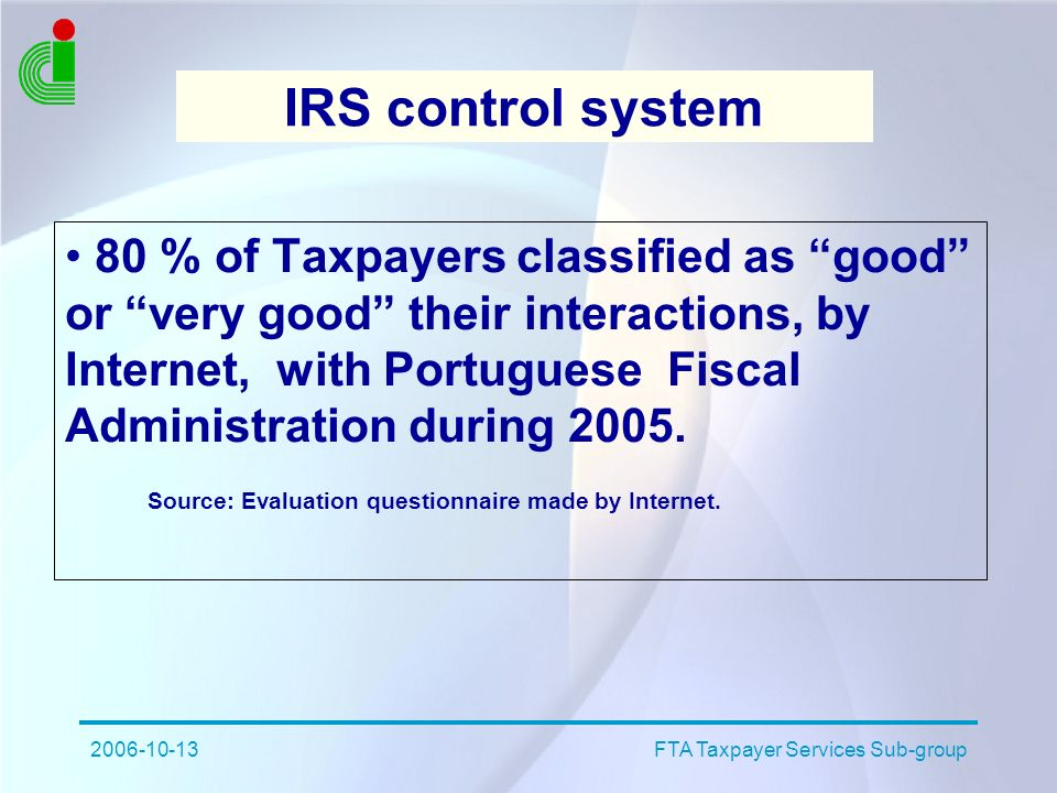 2006-10-13FTA Taxpayer Services Sub-group IRS control system 80 % of Taxpayers classified as good or very good their interactions, by Internet, with P