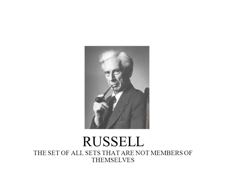 RUSSELL THE SET OF ALL SETS THAT ARE NOT MEMBERS OF THEMSELVES