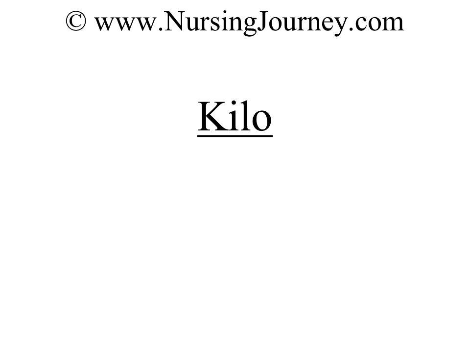 © www.NursingJourney.com Kilo