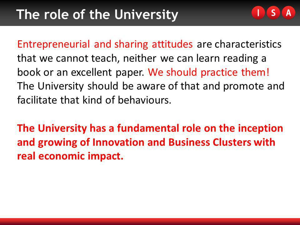 The role of the University Entrepreneurial and sharing attitudes are characteristics that we cannot teach, neither we can learn reading a book or an e