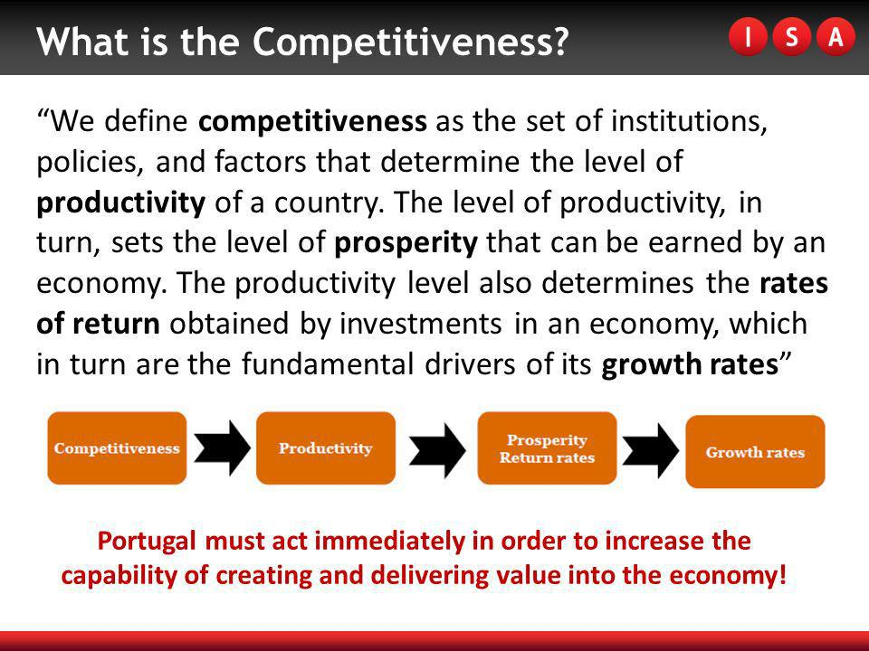 What is the Competitiveness? We define competitiveness as the set of institutions, policies, and factors that determine the level of productivity of a