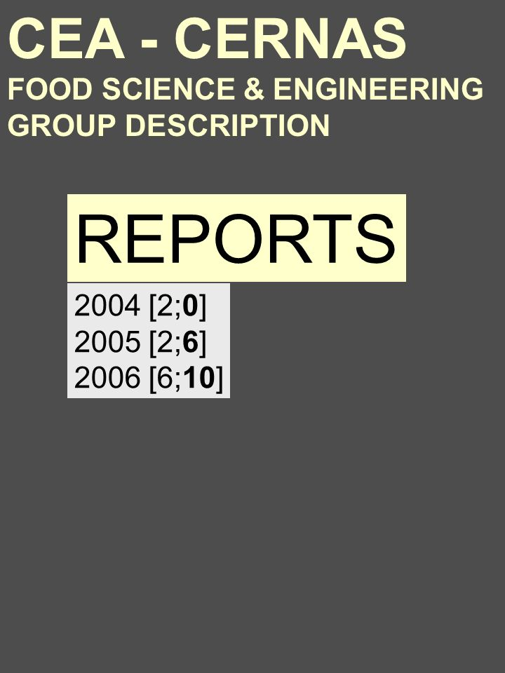 2004 [2;0] 2005 [2;6] 2006 [6;10] REPORTS CEA - CERNAS FOOD SCIENCE & ENGINEERING GROUP DESCRIPTION