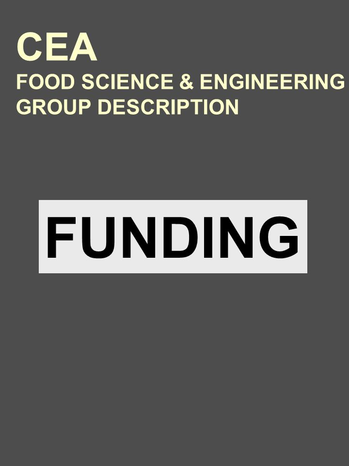 FUNDING CEA FOOD SCIENCE & ENGINEERING GROUP DESCRIPTION