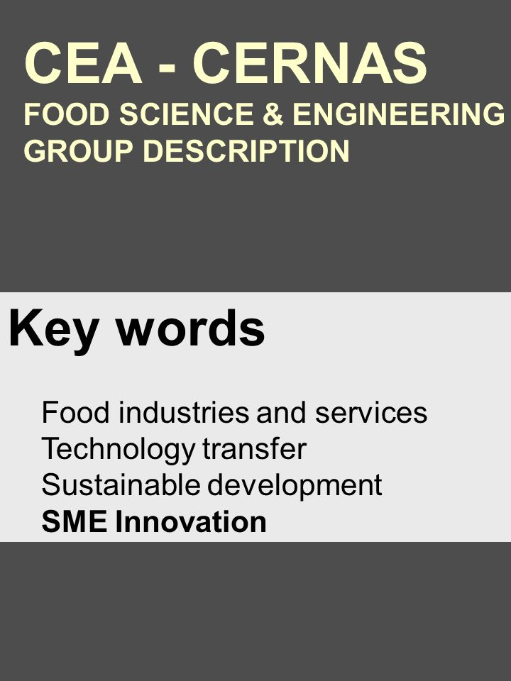Key words Food industries and services Technology transfer Sustainable development SME Innovation CEA - CERNAS FOOD SCIENCE & ENGINEERING GROUP DESCRIPTION