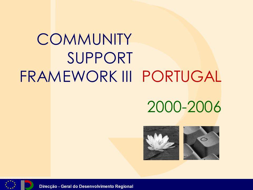 Direcção - Geral do Desenvolvimento Regional PORTUGAL COMMUNITY SUPPORT FRAMEWORK III 2000-2006