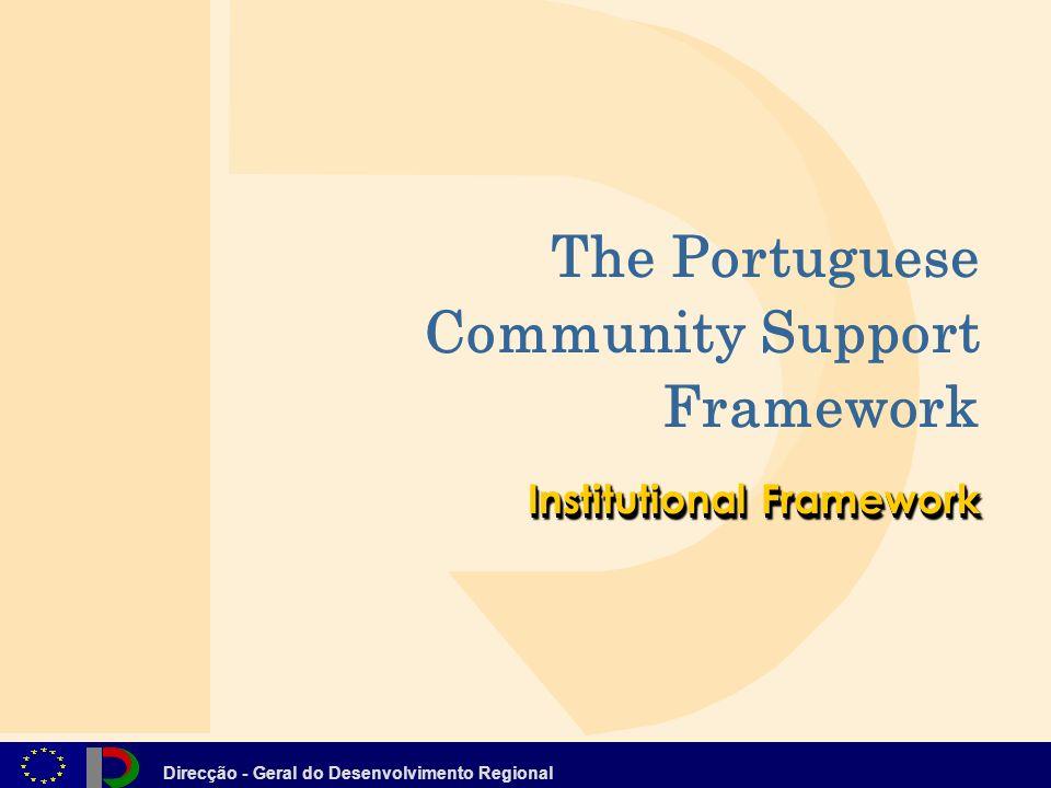 Direcção - Geral do Desenvolvimento Regional Institutional Framework The Portuguese Community Support Framework