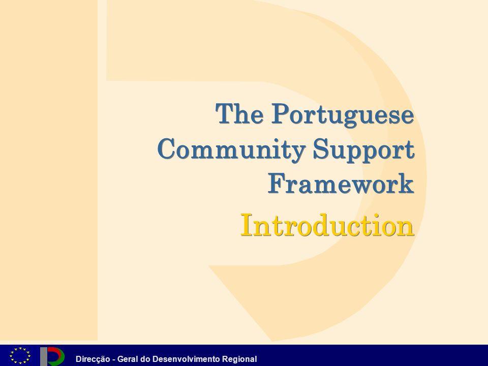 Direcção - Geral do Desenvolvimento Regional The Portuguese Community Support Framework Introduction The Portuguese Community Support Framework Introd