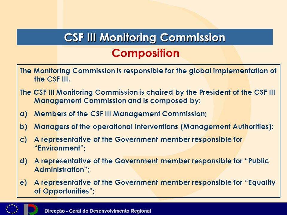 Direcção - Geral do Desenvolvimento Regional The Monitoring Commission is responsible for the global implementation of the CSF III.