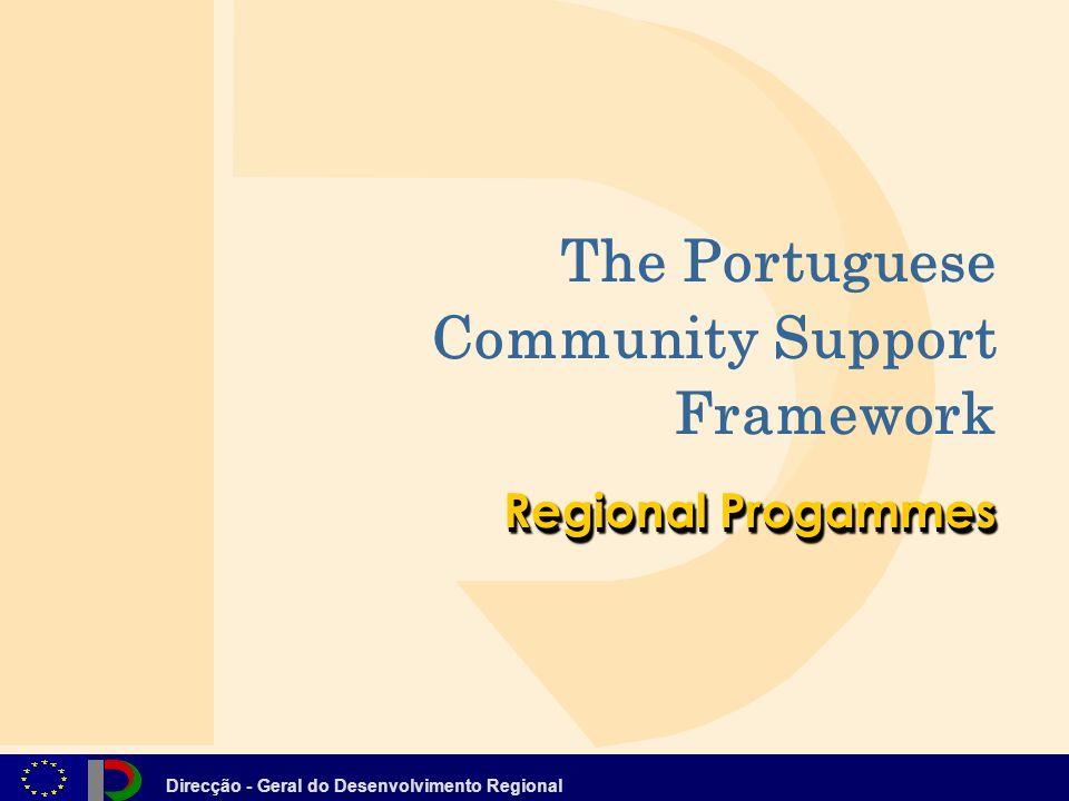 Direcção - Geral do Desenvolvimento Regional Regional Progammes The Portuguese Community Support Framework