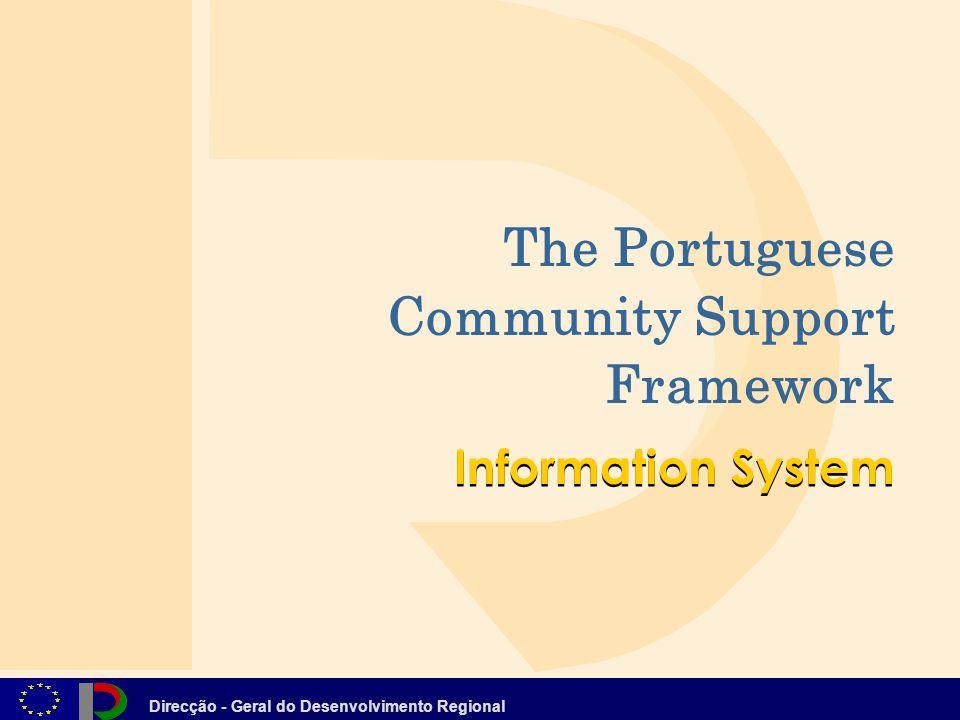 Direcção - Geral do Desenvolvimento Regional The Portuguese Community Support Framework Information System