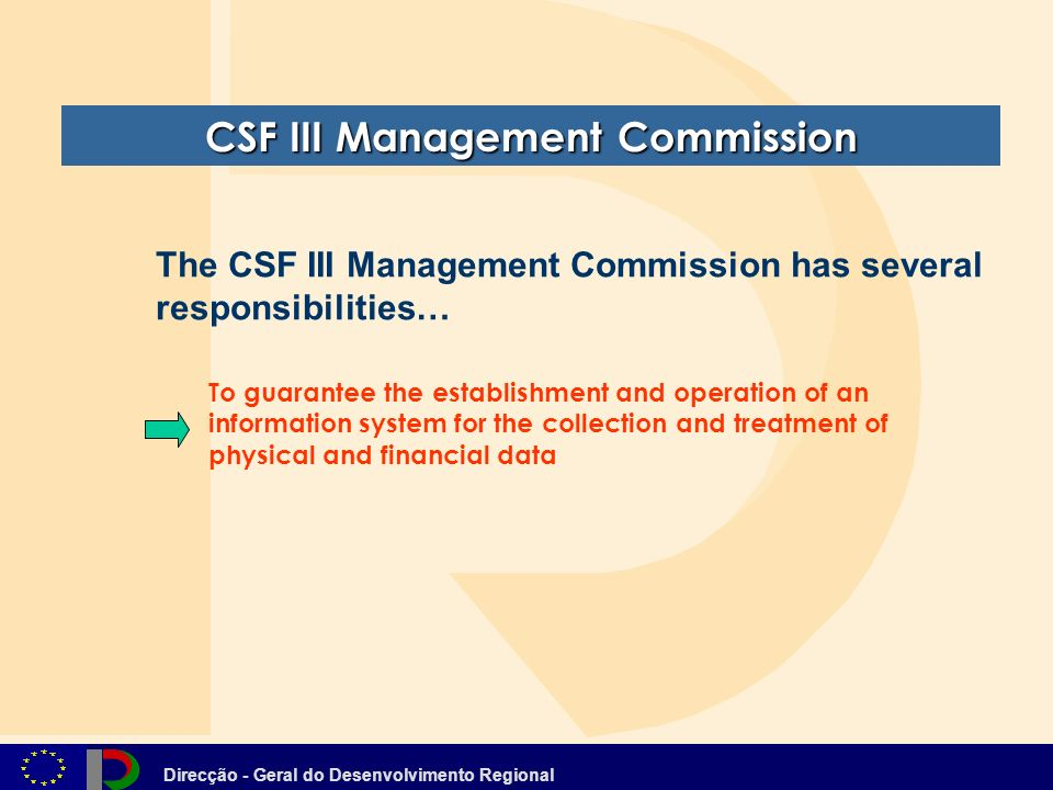Direcção - Geral do Desenvolvimento Regional CSF III Management Commission To guarantee the establishment and operation of an information system for the collection and treatment of physical and financial data The CSF III Management Commission has several responsibilities…