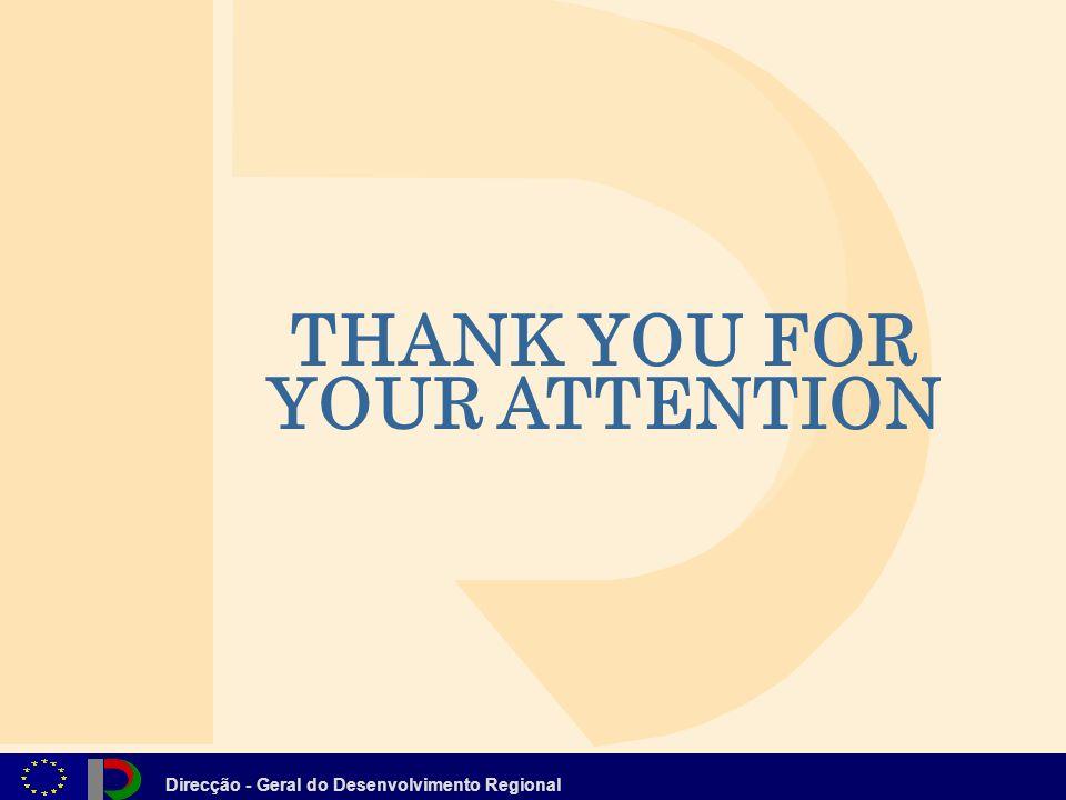 Direcção - Geral do Desenvolvimento Regional THANK YOU FOR YOUR ATTENTION