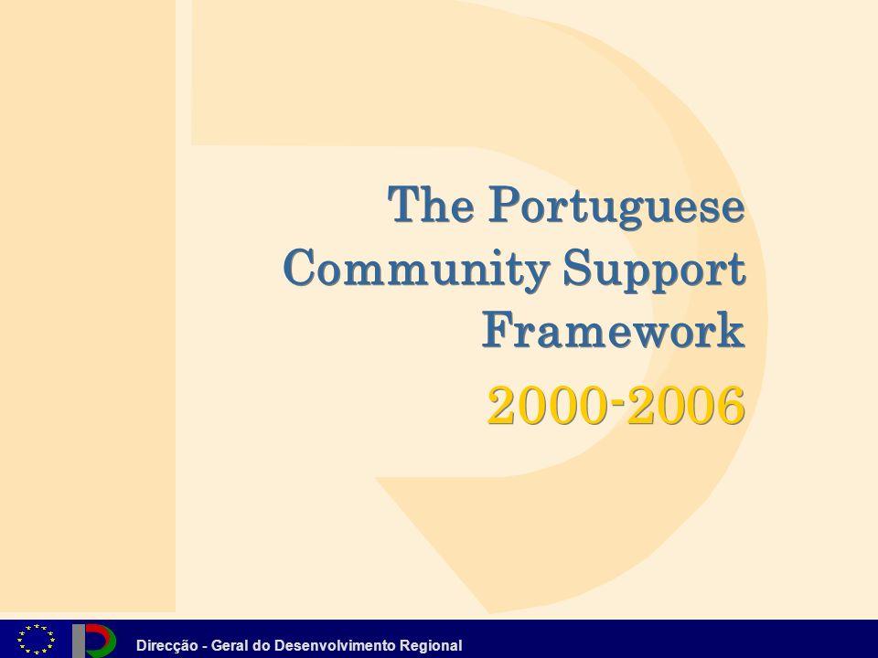 Direcção - Geral do Desenvolvimento Regional The Portuguese Community Support Framework 2000-2006 The Portuguese Community Support Framework 2000-2006