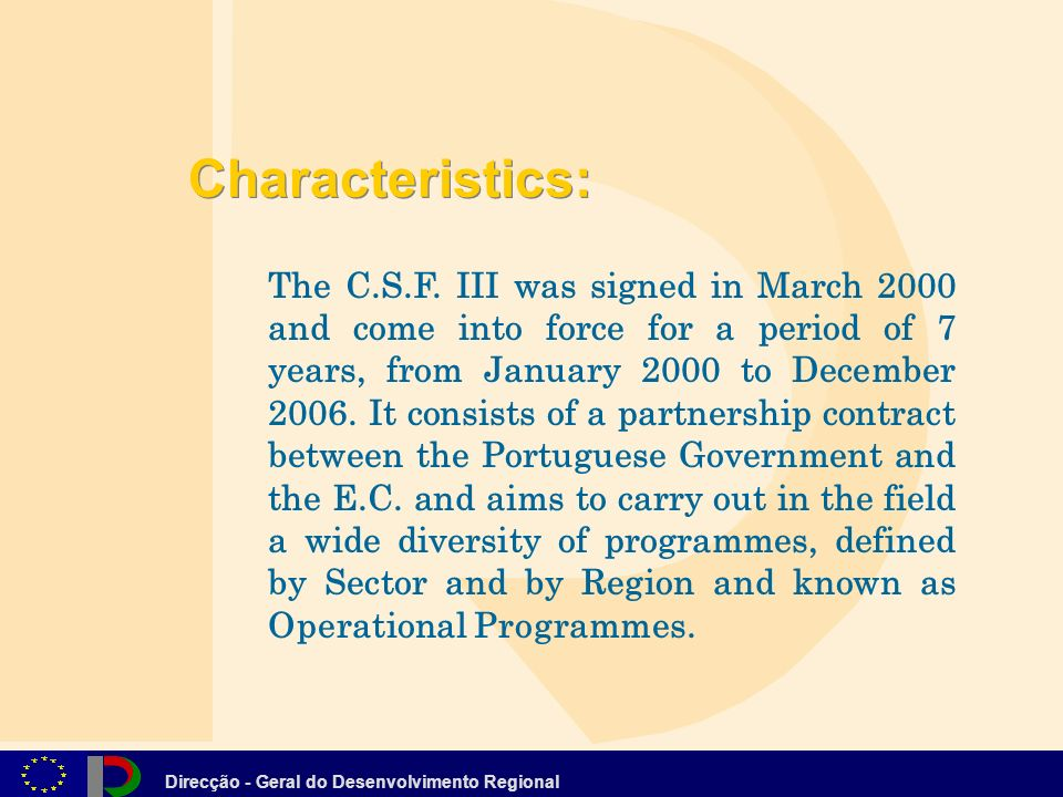 Direcção - Geral do Desenvolvimento Regional The C.S.F. III was signed in March 2000 and come into force for a period of 7 years, from January 2000 to