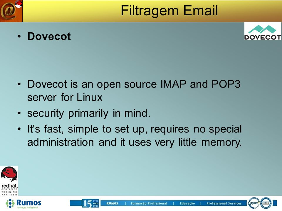 Filtragem Email Dovecot Dovecot is an open source IMAP and POP3 server for Linux security primarily in mind.