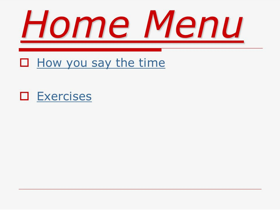 Home Menu How you say the time Exercises
