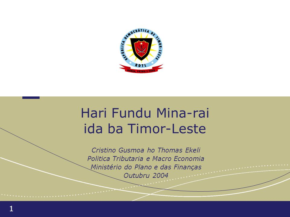 1 Hari Fundu Mina-rai ida ba Timor-Leste Cristino Gusmoa ho Thomas Ekeli Politica Tributaria e Macro Economia Ministério do Plano e das Finanças Outub