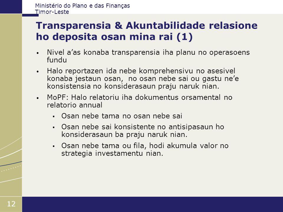 Ministério do Plano e das Finanças Timor-Leste 12 Transparensia & Akuntabilidade relasione ho deposita osan mina rai (1) Nivel aas konaba transparensi