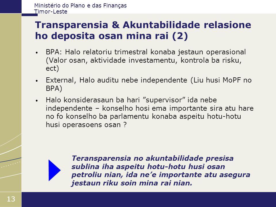 Ministério do Plano e das Finanças Timor-Leste 13 Transparensia & Akuntabilidade relasione ho deposita osan mina rai (2) BPA: Halo relatoriu trimestra