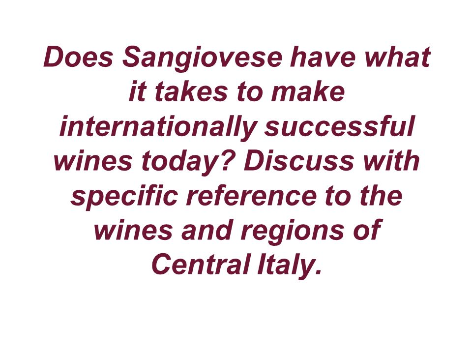 Does Sangiovese have what it takes to make internationally successful wines today? Discuss with specific reference to the wines and regions of Central