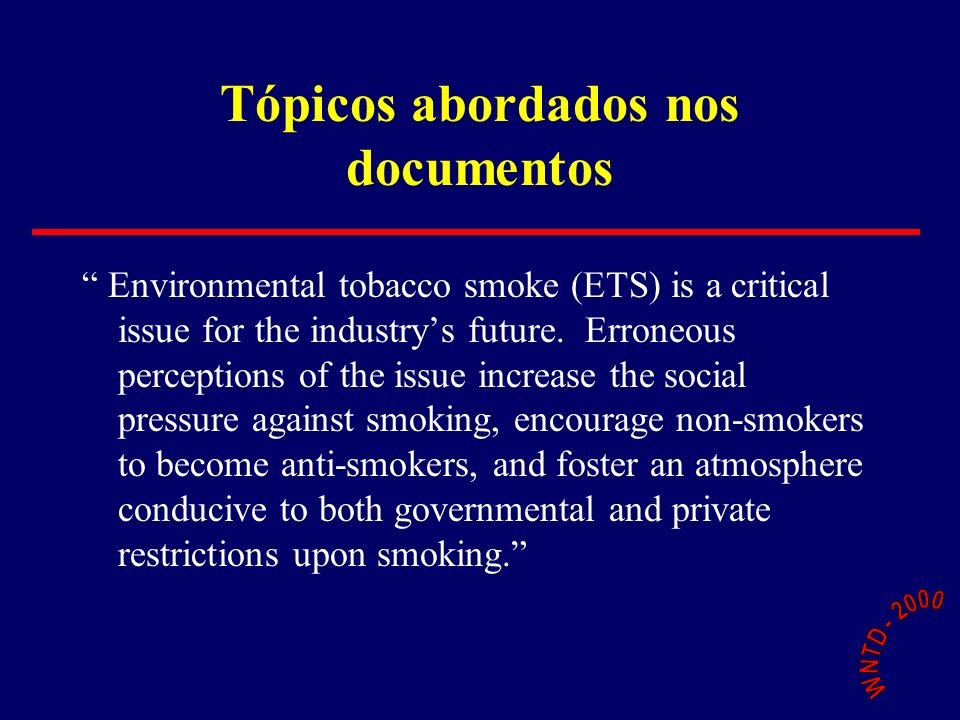 Tópicos abordados nos documentos Environmental tobacco smoke (ETS) is a critical issue for the industrys future.